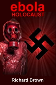 Ebola Holocaust ebook by Richard Brown