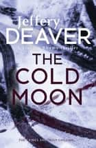 The Cold Moon - Lincoln Rhyme Book 7 ebook by Jeffery Deaver