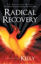 Radical Recovery ebook by Kelly