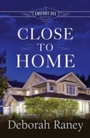 Close to Home - A Chicory Inn Novel - Book 4 ebook by Deborah Raney