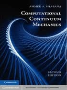 Computational Continuum Mechanics ebook by Ahmed A. Shabana