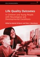 Life Quality Outcomes in Children and Young People with Neurological and Developmental Conditions: Concepts, Evidence and Practice ebook by Gabriel M. Ronen,Peter L. Rosenbaum