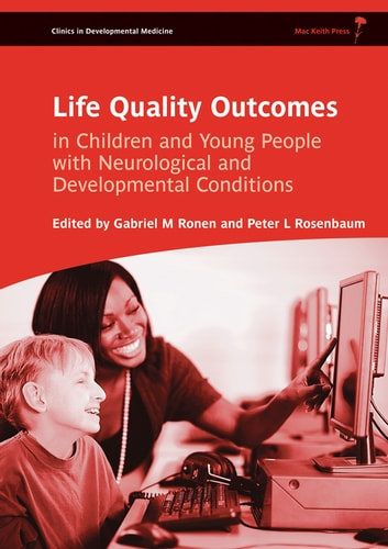 Life Quality Outcomes in Children and Young People with Neurological and Developmental Conditions: Concepts, Evidence and Practice ebook by