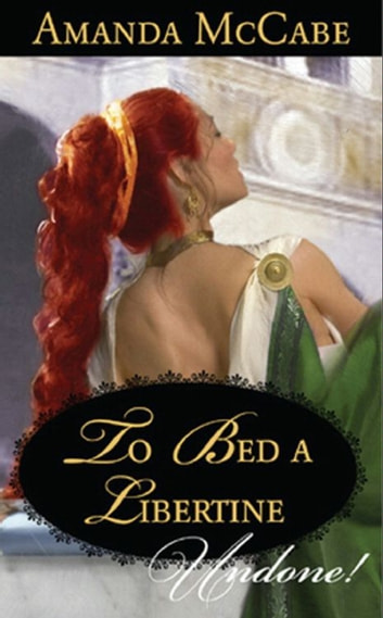 To Bed a Libertine (Mills & Boon Historical Undone) ekitaplar by Amanda McCabe