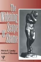 The Widening Scope of Shame ebook by Melvin  R. Lansky, Andrew P. Morrison