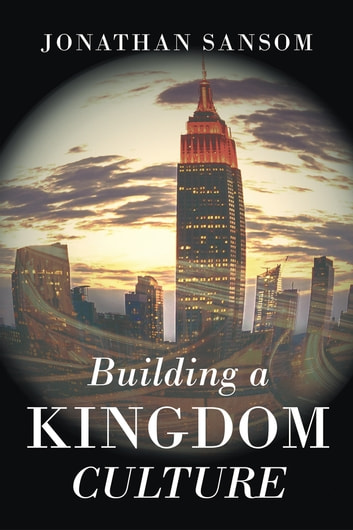 Building a Kingdom Culture ebook by Jonathan Sansom