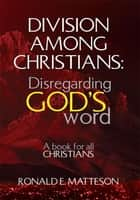 Division among Christians: Disregarding God's word ebook by Ronald E. Matteson