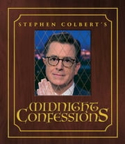 Stephen Colbert's Midnight Confessions ebook by Stephen Colbert, The Staff of The Late Show with Stephen Colbert