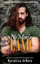 No Man's Land: A Rebel Wayfarers MC & Incoherent MC Crossover Novel ebook by MariaLisa deMora