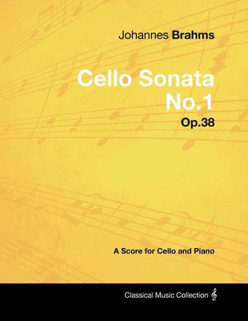 Johannes Brahms - Cello Sonata No.1 - Op.38 - A Score for Cello and Piano ebook by Johannes Brahms