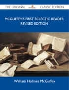 McGuffey's First Eclectic Reader Revised Edition - The Original Classic Edition ebook by McGuffey William