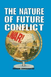 The Nature of Future Conflict ebook by Richard   Connaughton