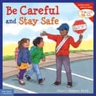 Be Careful and Stay Safe ebook by Cheri J. Meiners, M.Ed.