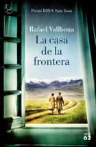 La casa de la frontera ebook by Rafael Vallbona