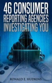 46 Consumer Reporting Agencies Investigating You ebook by Ronald E. Hudkins
