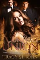 Unholy Union ebook by Tracy St. John