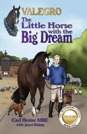 Valegro – The Little Horse with the Big Dream - The Blueberry Stories: Book One ebook by Carl Hester, MBE, Janet Rising