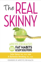 The Real Skinny - Appetite for Health's 101 Fat Habits & Slim Solutions ebook by Julie Upton,Katherine Brooking