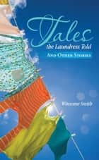 Tales the Laundress Told - And Other Stories ebook by Winsome Smith