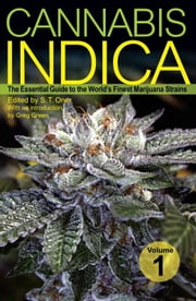 Cannabis Indica - The Essential Guide to the World's Finest Marijuana Strains ebook by S. T. Oner,Greg Green