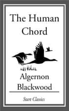 The Human Chord ebook by Algernon Blackwood