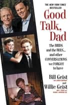 Good Talk, Dad - The Birds and the Bees...and Other Conversations We Forgot to Have ebook by Bill Geist, Willie Geist