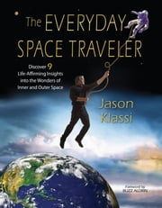 The Everyday Space Traveler - Discover 9 Life-Affirming Insights into the Wonders of Inner and Outer Space ebook by Jason Klassi,Buzz Aldrin