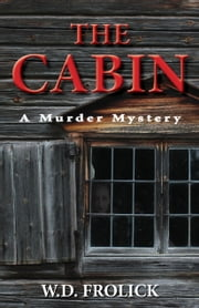 The Cabin: A Murder Mystery ebook by Dave Frolick