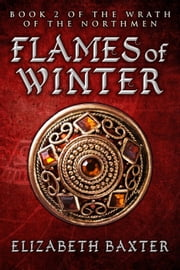 Flames of Winter - The Wrath of the Northmen, #2 ebook by Elizabeth Baxter