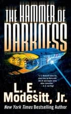 The Hammer of Darkness ebook by L. E. Modesitt Jr.