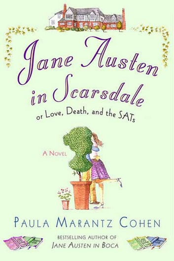 Jane Austen in Scarsdale - Or Love, Death, and the SATs ebook by Paula Marantz Cohen