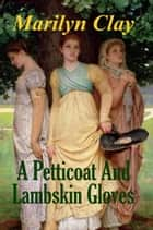 A Petticoat And Lambskin Gloves ebook by Marilyn Clay