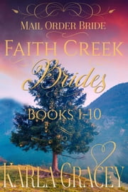 Mail Order Bride - Faith Creek Brides - Books 1-10 ebook by Karla Gracey