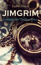JIMGRIM - Complete Spy Thrillers Series - Jimgrim and Allah's Peace, The Iblis at Ludd, The Seventeen Thieves of El-Kalil, The Lion of Petra, The Woman Ayisha, The Lost Trooper, Affair In Araby, A Secret Society… ebook by Talbot Mundy