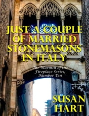 Just a Couple of Married Stonemasons In Italy – the Warmth of the Fireplace Series, Number Ten ebook by Susan Hart