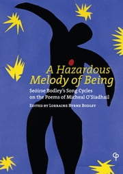 A Hazardous Melody of Being: Seóirse Bodley's Song Cycles on the poems of Micheal O'Siadhail ebook by Lorraine Byrne Bodley