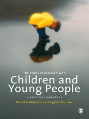 The Ethics of Research with Children and Young People - A Practical Handbook ebook by Priscilla Alderson,Dr Virginia Morrow