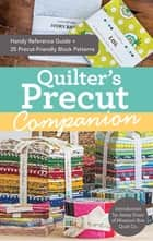 Quilter's Precut Companion - Handy Reference Guide + 25 Precut-Friendly Block Patterns ebook by Missouri Star Quilt Co.
