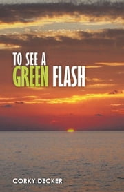 To See a Green Flash ebook by Corky Decker