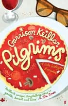 Pilgrims - A Novel of Lake Wobegon ebook by Garrison Keillor
