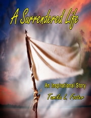 A Surrendered Life ebook by Tamika L. Foster