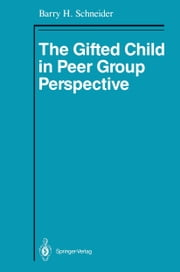 The Gifted Child in Peer Group Perspective ebook by Barry H. Schneider