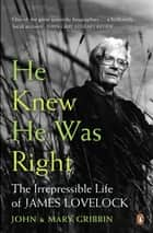He Knew He Was Right - The Irrepressible Life of James Lovelock ebook by John Gribbin