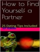 How to Find Yourself a Partner ebook by Joy Renkins