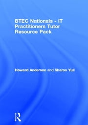 BTEC Nationals - IT Practitioners Tutor Resource Pack ebook by Howard Anderson,Sharon Yull