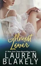 Almost Lover ebook by Lauren Blakely