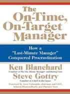 "The On-Time, On-Target Manager - How a ""Last-Minute Manager"" Conquered Procrastination ebook by Ken Blanchard, Steve Gottry"