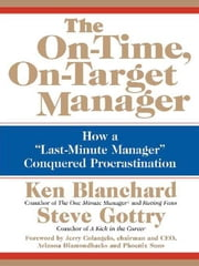 "The On-Time, On-Target Manager - How a ""Last-Minute Manager"" Conquered Procrastination ebook by Ken Blanchard,Steve Gottry"