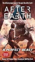 A Perfect Beast-After Earth ebook by Michael Jan Friedman,Robert Greenberger,Peter David