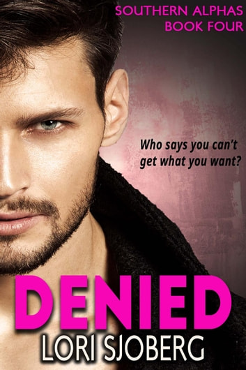 Denied - Southern Alphas, #4 ebook by Lori Sjoberg